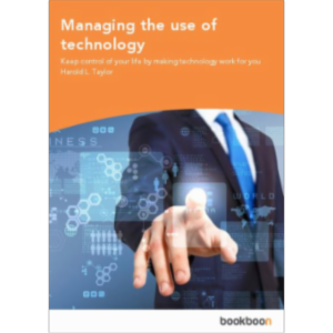 Managing the use of technology - Keep control of your life by making technology work for you