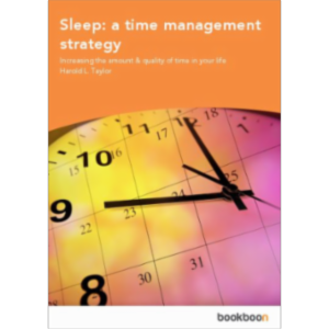 Sleep: a time management strategy Increasing the amount & quality of time in your life