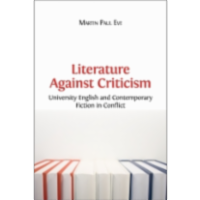 Literature Against Criticism: University English and Contemporary Fiction in Conflict icon