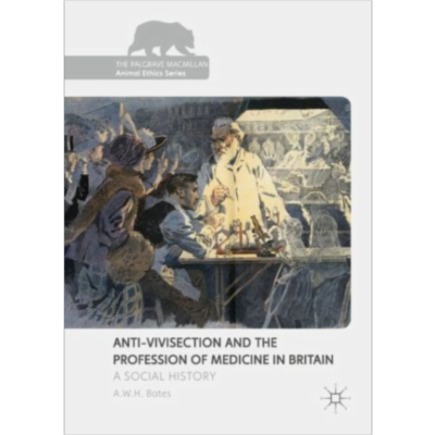 Anti-Vivisection and the Profession of Medicine in Britain | SpringerLink icon