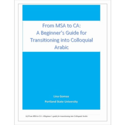 From MSA to CA: A Beginner's Guide for Transitioning into Colloquial Arabic
