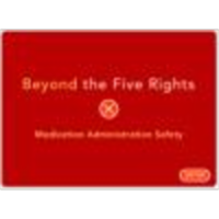 Beyond the Five Rights:  Medication Administration Safety