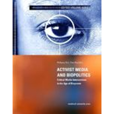 Activist Media and Biopolitics : Critical Media Interventions in the Age of Biopower icon