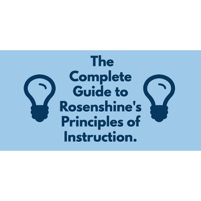 The Complete Guide To Rosenshine's Principles Of Instruction