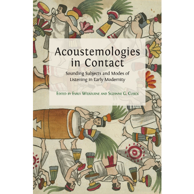 Acoustemologies in Contact: Sounding Subjects and Modes of Listening in Early Modernity icon