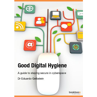 Good Digital Hygiene A guide to staying secure in cyberspace
