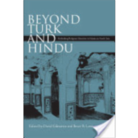 Beyond Turk and Hindu: Rethinking Religious Identities in Islamicate South Asia