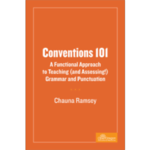 Conventions 101: A Functional Approach to Teaching (And Assessing!) Grammar and Punctuation