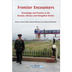 Frontier Encounters: Knowledge and Practice at the Russian, Chinese and Mongolian Border icon