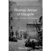 Thomas Annan of Glasgow: Pioneer of the Documentary Photograph