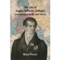The Life of August Wilhelm Schlegel, Cosmopolitan of Art and Poetry