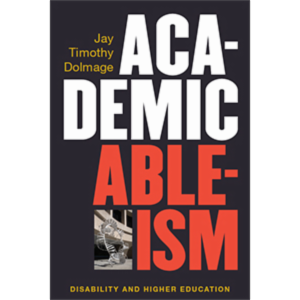 Academic Ableism: Disability and Higher Education icon