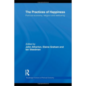 The Practices of Happiness : Political Economy, Religion and Wellbeing icon