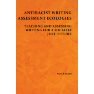 Antiracist Writing Assessment Ecologies: Teaching and Assessing Writing for a Socially Just Future icon