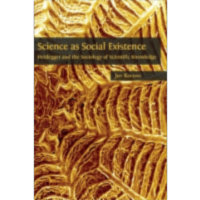Science as Social Existence: Heidegger and the Sociology of Scientific Knowledge icon