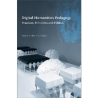 Digital Humanities Pedagogy: Practices, Principles and Politics icon