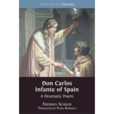 Don Carlos Infante of Spain: A Dramatic Poem