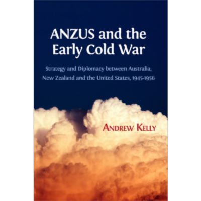 ANZUS and the Early Cold War: Strategy and Diplomacy Between Australia, New Zealand and the United States, 1945-1956 icon