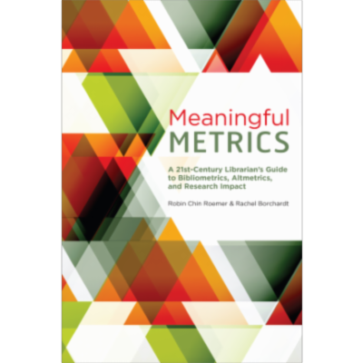 Meaningful Metrics: A 21st-Century Librarian's Guide to Bibliometrics, Altmetrics, and Research Impact icon