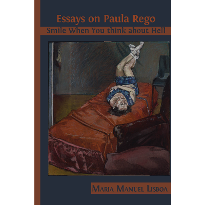 Essays on Paula Rego: Smile When You Think about Hell