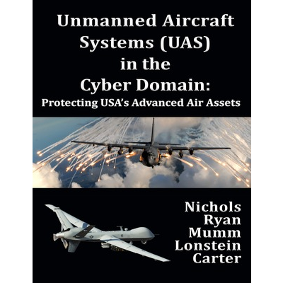 Unmanned Aircraft Systems (UAS) in the Cyber Domain: Protecting USA's Advanced Air Assets icon