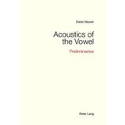 Acoustics of the Vowel - Preliminaries