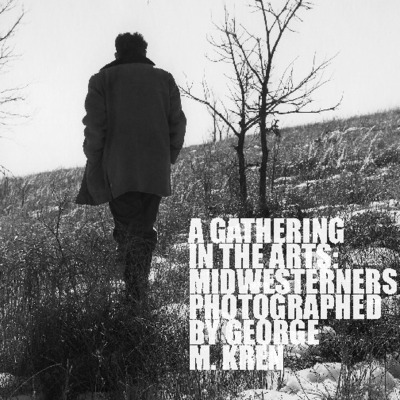A Gathering in the Arts: Midwesterners Photographed by George M. Kren icon