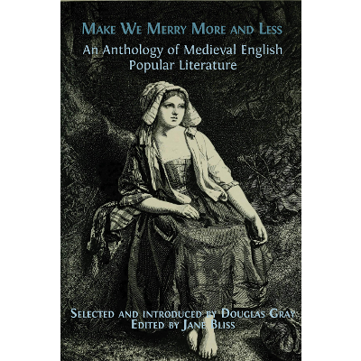 Make We Merry More and Less: An Anthology of Medieval English Popular Literature