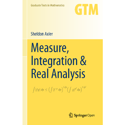 Measure, Integration & Real Analysis | Sheldon Axler | Springer