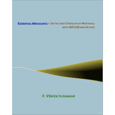 Essential Mechanics - Statics and Strength of Materials with MATLAB and Octave