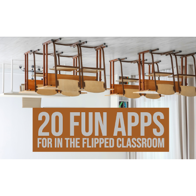 20 engaging flipped learning apps for in the flipped classroom