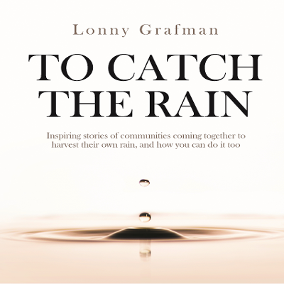 To Catch the Rain: Inspiring stories of communities coming together to harvest their own rain, and how you can do it too icon
