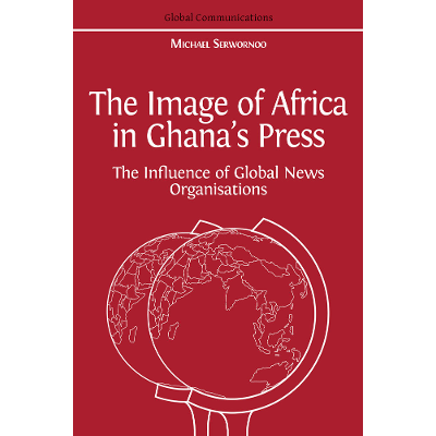 The Image of Africa in Ghana's Press: The Influence of Global News Organisations icon