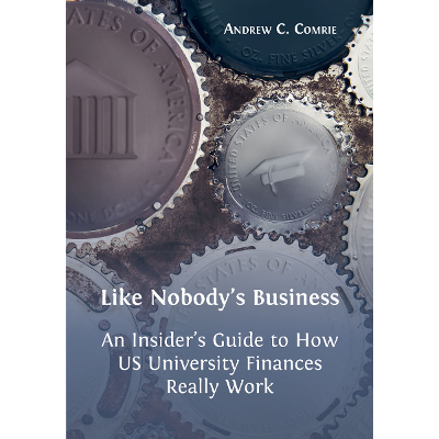Like Nobody's Business: An Insider's Guide to How US University Finances Really Work