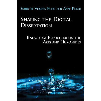 Shaping the Digital Dissertation: Knowledge Production in the Arts and Humanities icon