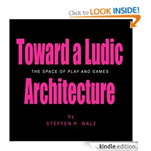Toward a Ludic Architecture: The Space of Play and Games icon
