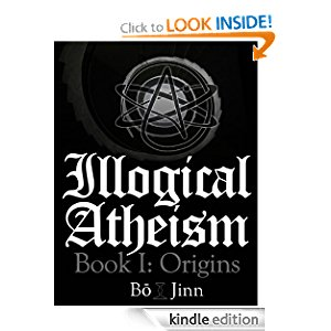 Illogical Atheism Book I: Origins