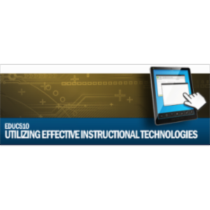 Utilizing Effective Instructional Technologies