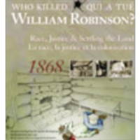 Who Killed William Robinson? Race, Justice and Settling the Land: A Historical Whodunnit